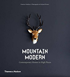 Mountain Modern: Contemporary Homes in High Places Book by by Dominic Bradbury and Richard Powers