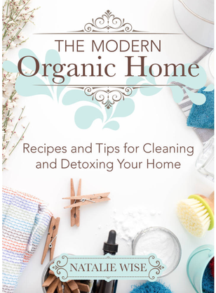 The Modern Organic Home: 100+ DIY Cleaning Products, Organization Tips and Household Hacks by Natalie Wise, Published by Good Books
