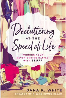 Decluttering at the Speed of Life Book by Dana K. White -- This book will teach you simple decluttering methods that really work!