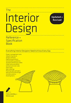 The Interior Design Reference + Specification Book: Everything Interior Designers Need to Know Every Day by Chris Grimley and Mimi Love, Published by Rockport Publishers, Inc. This is the newly revised and updated edition for 2018.