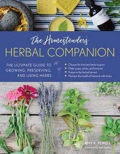 The Homesteader's Herbal Companion by Amy Fewell, published by Stackpole Books